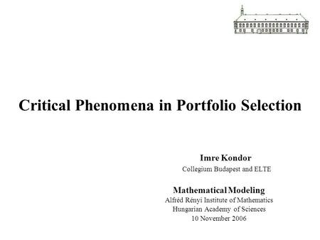 Critical Phenomena in Portfolio Selection Imre Kondor Collegium Budapest and ELTE Mathematical Modeling Alfréd Rényi Institute of Mathematics Hungarian.