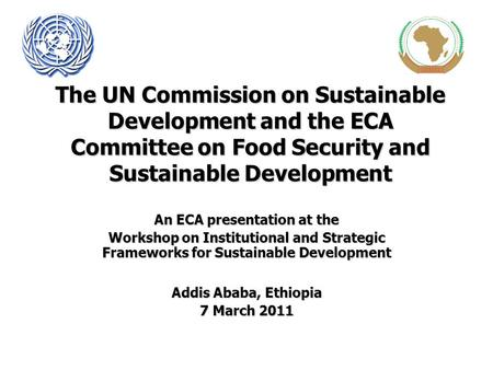 The UN Commission on Sustainable Development and the ECA Committee on Food Security and Sustainable Development An ECA presentation at the Workshop on.