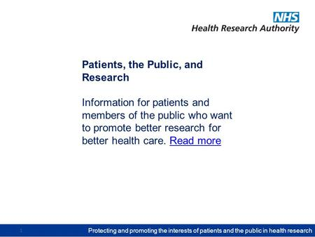 Protecting and promoting the interests of patients and the public in health research 1 Patients, the Public, and Research Information for patients and.