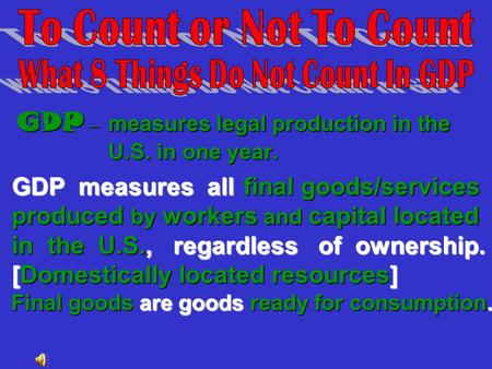 GDP – measures legal production in the U.S. in one year. GDP – measures legal production in the U.S. in one year. GDP measures all final goods/services.