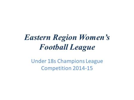Eastern Region Womens Football League Under 18s Champions League Competition 2014-15.