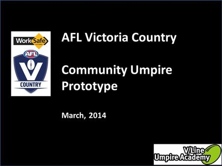 AFL Victoria Country Community Umpire Prototype March, 2014.