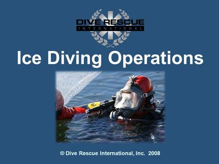 Ice Diving Operations © Dive Rescue International, Inc. 2008.