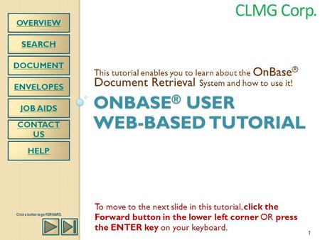 ONBASE ® USER WEB-BASED TUTORIAL This tutorial enables you to learn about the OnBase ® Document Retrieval System and how to use it! HELP SEARCH DOCUMENT.