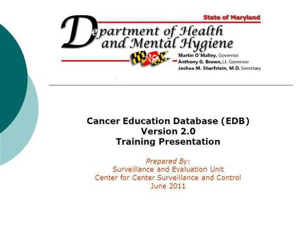 Cancer Education Database (EDB) Version 2.0 Training Presentation Prepared By: Surveillance and Evaluation Unit Center for Center Surveillance and Control.