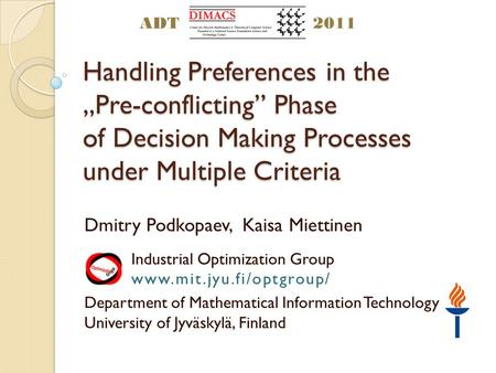 Handling Preferences in the Pre-conflicting Phase of Decision Making Processes under Multiple Criteria Dmitry Podkopaev, Kaisa Miettinen Industrial Optimization.