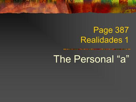 Page 387 Realidades 1 The Personal a Direct Objects You know that the direct object is the person or thing that receives the action of a verb.