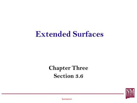 Extended Surfaces Chapter Three Section 3.6 Lecture 6.