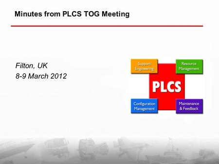 Minutes from PLCS TOG Meeting Filton, UK 8-9 March 2012.