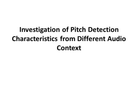 Investigation of Pitch Detection Characteristics from Different Audio Context.