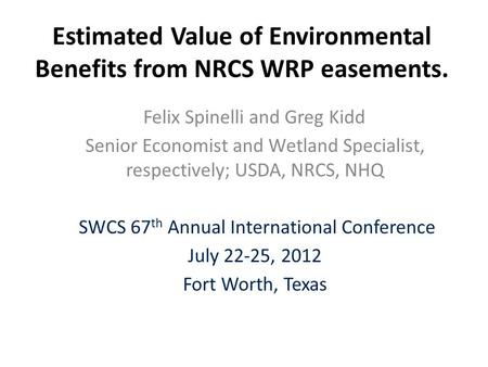 Estimated Value of Environmental Benefits from NRCS WRP easements. Felix Spinelli and Greg Kidd Senior Economist and Wetland Specialist, respectively;