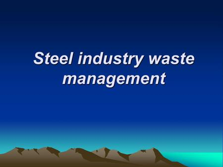 Steel industry waste management. Molten Slag Reclamation resulting from current production of steel Reclamation Of Old Slag Piles formed throughout the.