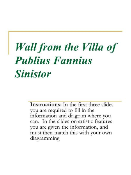Wall from the Villa of Publius Fannius Sinistor Instructions: In the first three slides you are required to fill in the information and diagram where you.