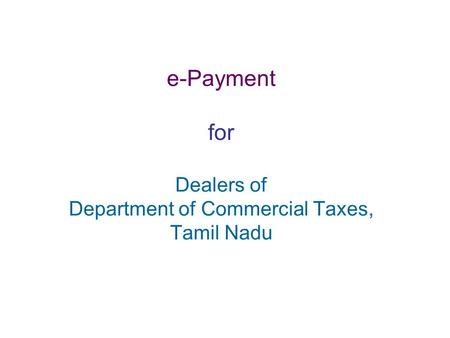 e-Payment for Dealers of Department of Commercial Taxes, Tamil Nadu