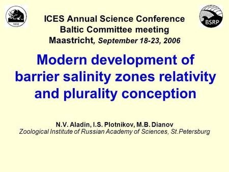 ICES Annual Science Conference Baltic Committee meeting Maastricht, September 18-23, 2006 Modern development of barrier salinity zones relativity and.