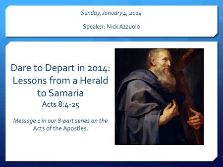 Dare to Depart in 2014: Lessons from a Herald to Samaria Acts 8:4-25 Message 1 in our 8-part series on the Acts of the Apostles. Sunday, January 4, 2014.