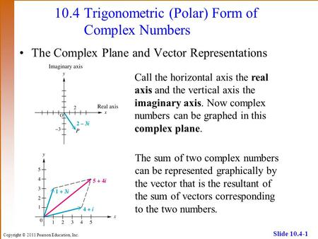 Copyright © 2011 Pearson Education, Inc. Slide 10.4-1 10.4Trigonometric (Polar) Form of Complex Numbers The Complex Plane and Vector Representations Call.