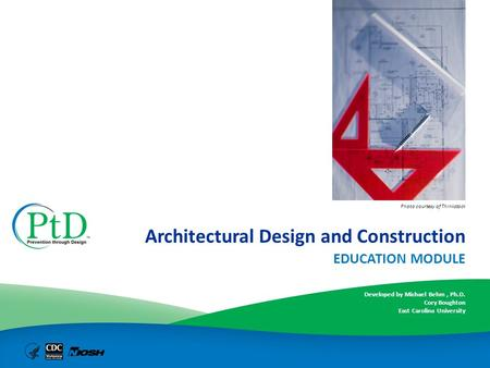 Architecture Architectural Design and Construction EDUCATION MODULE Developed by Michael Behm, Ph.D. Cory Boughton East Carolina University Photo courtesy.