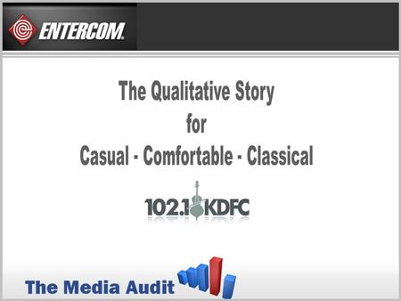 ... Source: The Media Audit International Demographics, Inc~ National Report 2009 SAN FRANCISCO CLASSICAL RADIO LISTENING COMPARED TO THE NATION San Francisco.