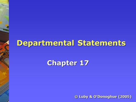 Departmental Statements Chapter 17 © Luby & ODonoghue (2005)