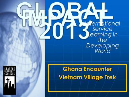 Ghana Encounter Vietnam Village Trek International Service Learning in the Developing World.