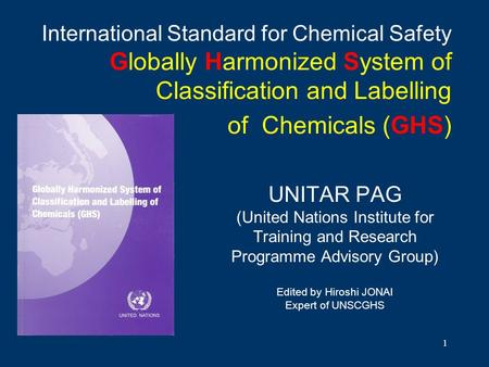 1 International Standard for Chemical Safety Globally Harmonized System of Classification and Labelling of Chemicals (GHS) UNITAR PAG (United Nations Institute.