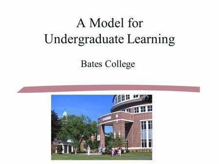 A Model for Undergraduate Learning Bates College.