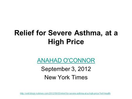 Relief for Severe Asthma, at a High Price ANAHAD O'CONNOR September 3, 2012 New York Times