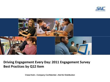 Close Hold – Company Confidential – Not for Distribution Driving Engagement Every Day: 2011 Engagement Survey Best Practices by Q12 Item.