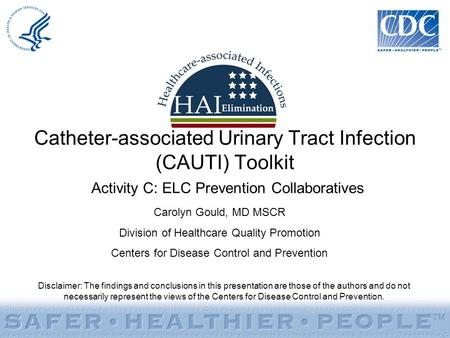 Catheter-associated Urinary Tract Infection (CAUTI) Toolkit Activity C: ELC Prevention Collaboratives Disclaimer: The findings and conclusions in this.