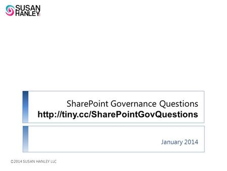SharePoint Governance Questions  January 2014 ©2014 SUSAN HANLEY LLC.