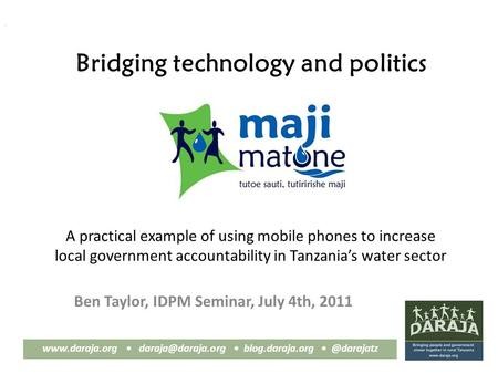 A  Bridging technology and politics Ben Taylor, IDPM Seminar, July 4th, 2011 A practical example.