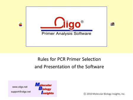 Oligo 7 Primer Analysis Software Rules for PCR Primer Selection and Presentation of the Software 2010 Molecular Biology Insights, Inc.