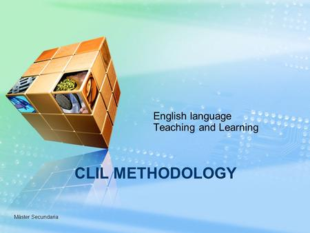 Máster Secundaria CLIL METHODOLOGY English language Teaching and Learning.