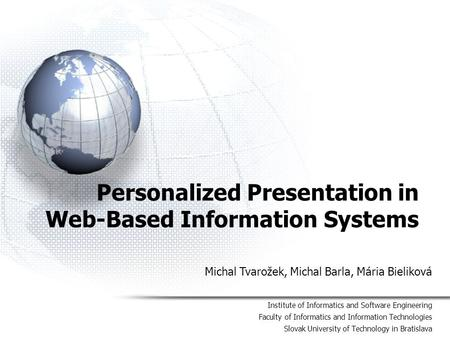 Personalized Presentation in Web-Based Information Systems Institute of Informatics and Software Engineering Faculty of Informatics and Information Technologies.