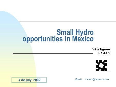 Small Hydro opportunities in Mexico   4 de july 2002.