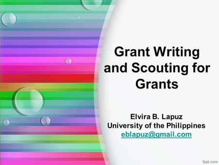 Grant Writing and Scouting for Grants Elvira B. Lapuz University of the Philippines