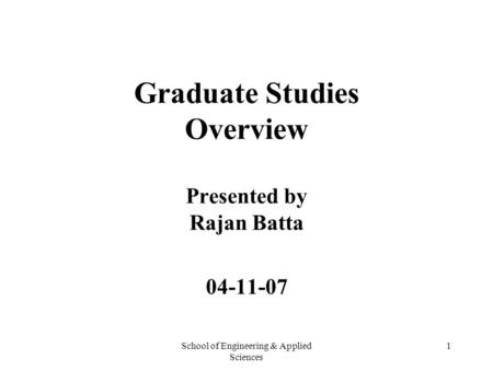 School of Engineering & Applied Sciences 1 Graduate Studies Overview Presented by Rajan Batta 04-11-07.