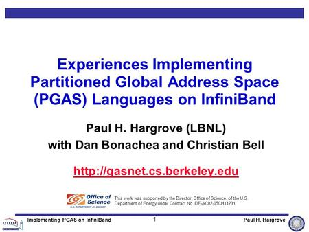 1 Implementing PGAS on InfiniBandPaul H. Hargrove Experiences Implementing Partitioned Global Address Space (PGAS) Languages on InfiniBand Paul H. Hargrove.