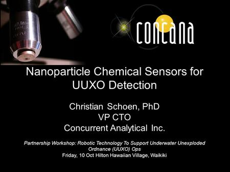 Nanoparticle Chemical Sensors for UUXO Detection Christian Schoen, PhD VP CTO Concurrent Analytical Inc. Partnership Workshop: Robotic Technology To Support.