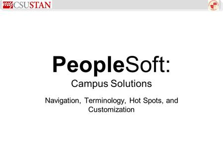 PeopleSoft: Campus Solutions Navigation, Terminology, Hot Spots, and Customization.
