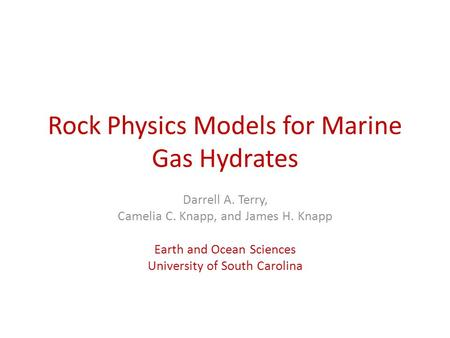 Rock Physics Models for Marine Gas Hydrates Darrell A. Terry, Camelia C. Knapp, and James H. Knapp Earth and Ocean Sciences University of South Carolina.