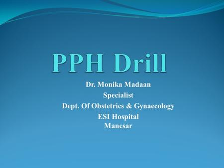 Dr. Monika Madaan Specialist Dept. Of Obstetrics & Gynaecology ESI Hospital Manesar.