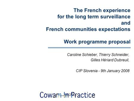 The French experience for the long term surveillance and French communities expectations Work programme proposal Caroline Schieber, Thierry Schneider,