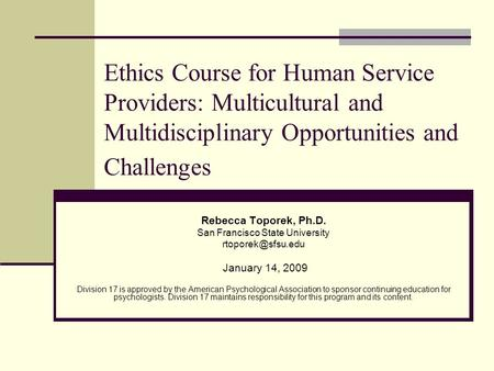 Ethics Course for Human Service Providers: Multicultural and Multidisciplinary Opportunities and Challenges Rebecca Toporek, Ph.D. San Francisco State.
