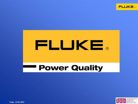 Fluke LPQI 2007 1. Fluke LPQI 2007 2 Fluke Corporation Corporate Headquarters near Seattle, WA, USA European Headquarters Eindhoven, the Netherlands.