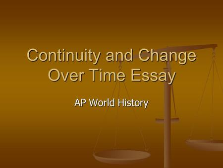 ap world history continuity and change over time essays Ap world history search this site the continuity and change essay the continuity and change over time questions require analysis of.