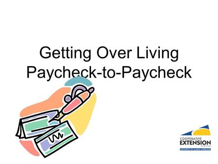 Getting Over Living Paycheck-to-Paycheck. Seven Steps.. 1.Make sure income exceeds expenses 2.Maximize 401K or other matched savings 3.Establish an emergency.