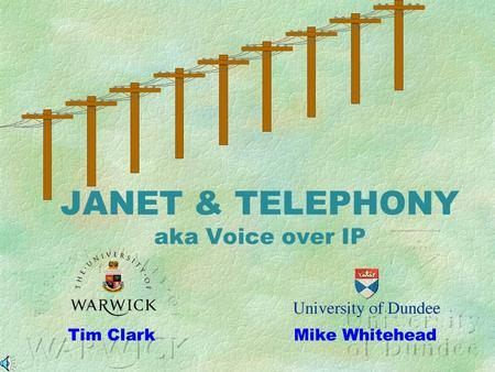 Mike Whitehead JANET & TELEPHONY aka Voice over IP Tim Clark.