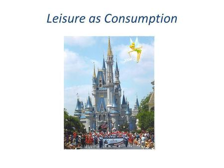 Leisure as Consumption. Agenda Introduction of Debate Brief History of Leisure as Over-Consumption – (Dustin) Current Over-Consumption and Leisure – (Alicia.